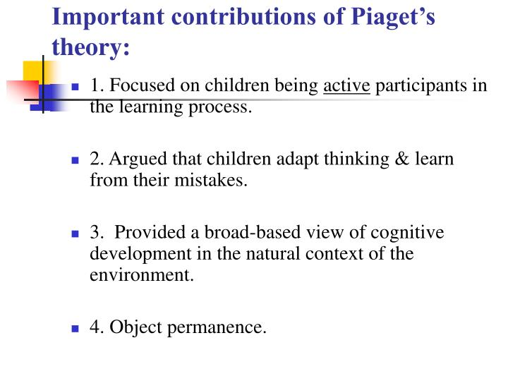 Important contributions of Piaget's theory:
