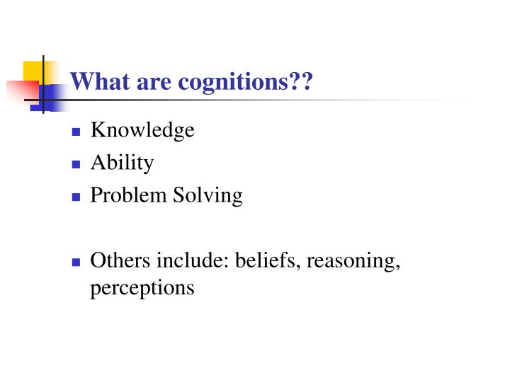 What are cognitions??