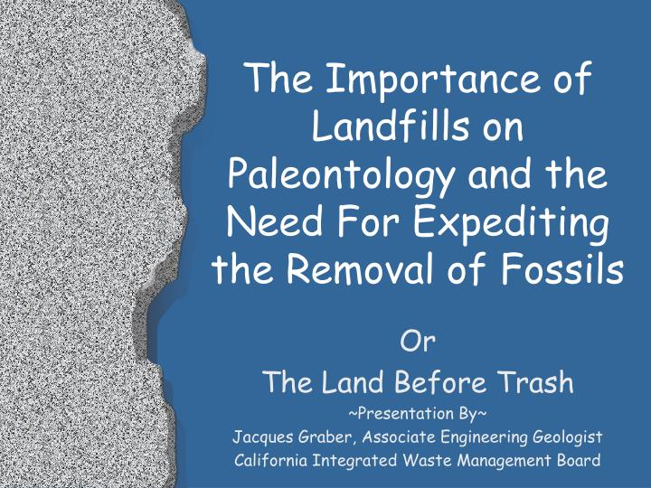 the importance of landfills on paleontology and the need for expediting the removal of fossils n.