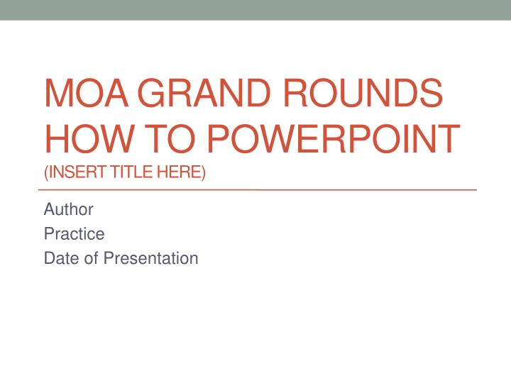 moa grand rounds how to powerpoint insert title here n.