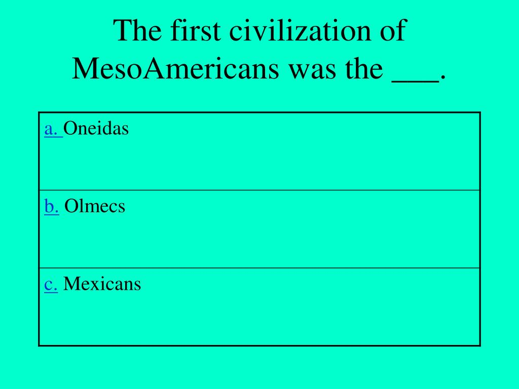 The first civilization of MesoAmericans was the ___.