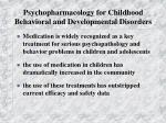 psychopharmacology for childhood behavioral and developmental disorders