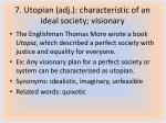 7 utopian adj characteristic of an ideal society visionary
