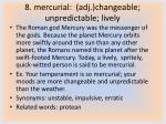 8 mercurial adj changeable unpredictable lively