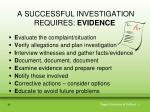 a successful investigation requires evidence