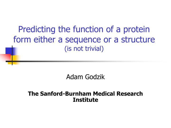 predicting the function of a protein form either a sequence or a structure is not trivial n.