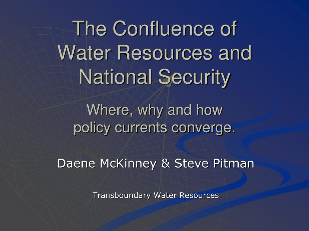 the confluence of water resources and national security where why and how policy currents converge l.