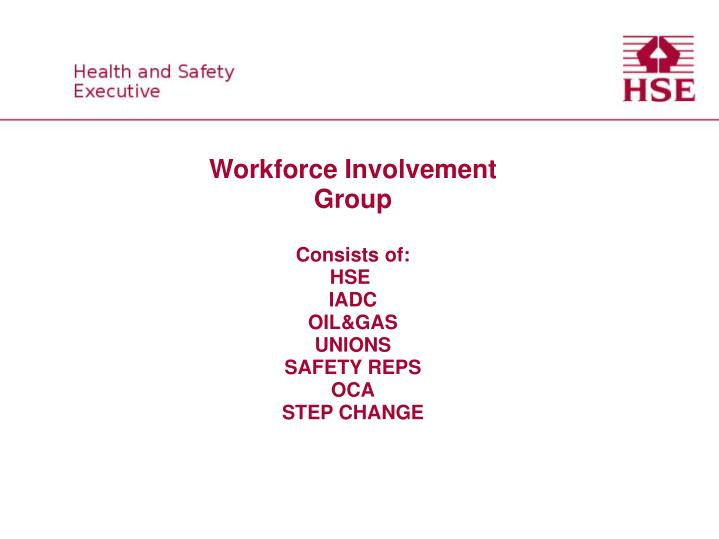 workforce involvement group consists of hse iadc oil gas unions safety reps oca step change n.