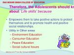 therefore the adolescents should know about life skills because