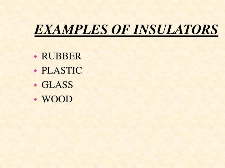 EXAMPLES OF INSULATORS
