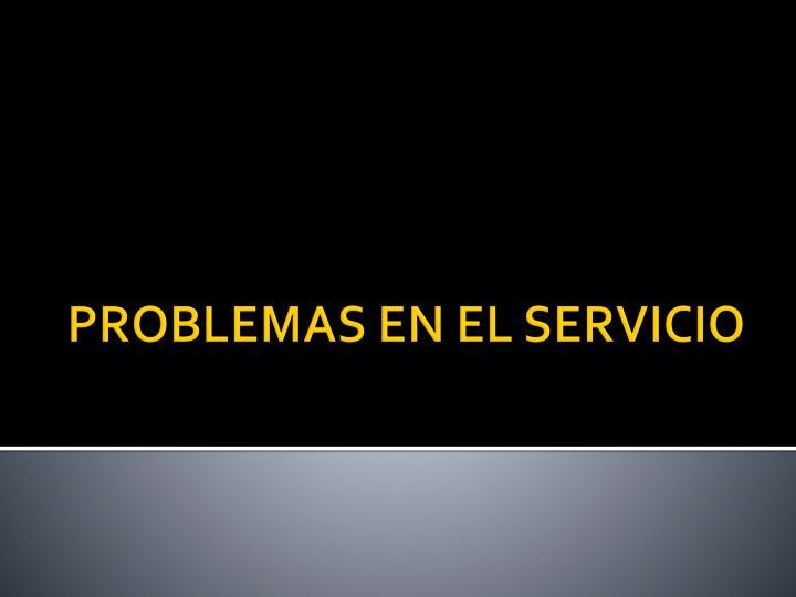 PROBLEMAS EN EL SERVICIO