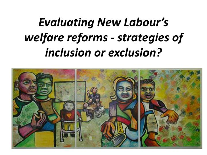 new labor and social exclusion Real progress was made by the new labour governments of 1997–2010 in tackling social exclusion, according to a new report but it also argues that weaknesses in the.