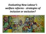 evaluating new labour s welfare reforms strategies of inclusion or exclusion