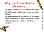why the attraction for educators