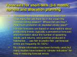 forecasts for short term 3 6 month harvest and allocation planning