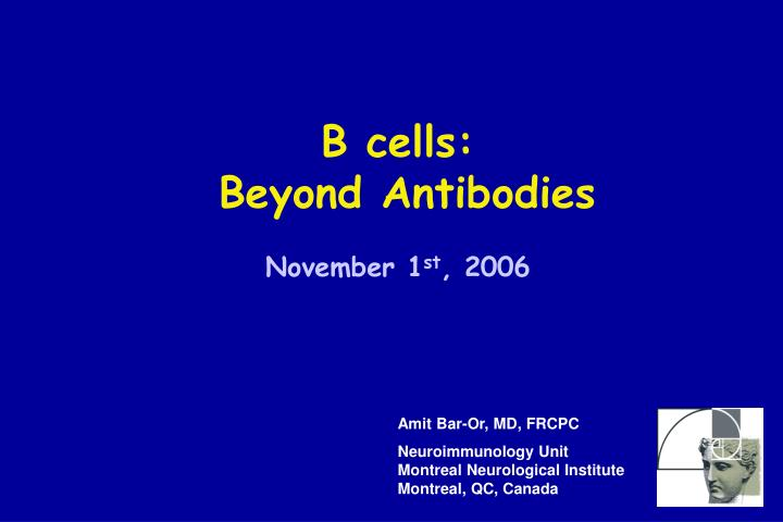 B cells beyond antibodies november 1 st 2006