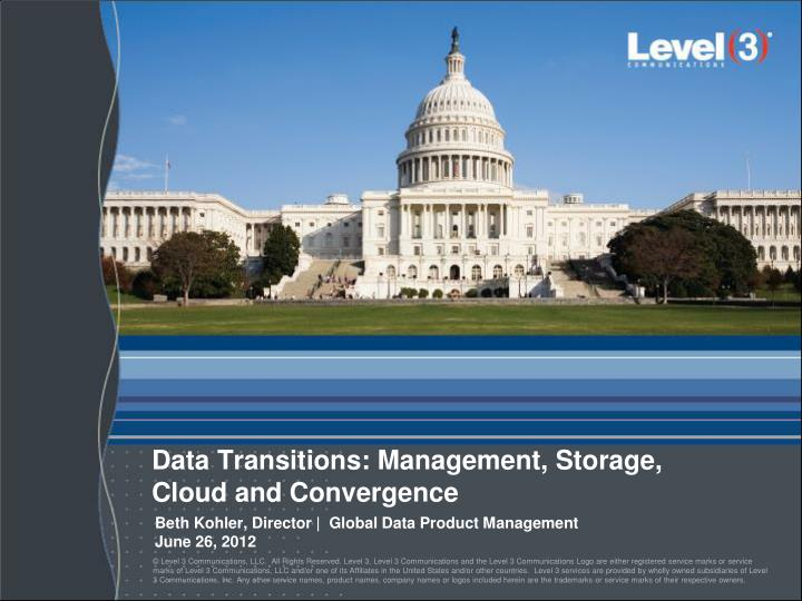 Data transitions management storage cloud and convergence