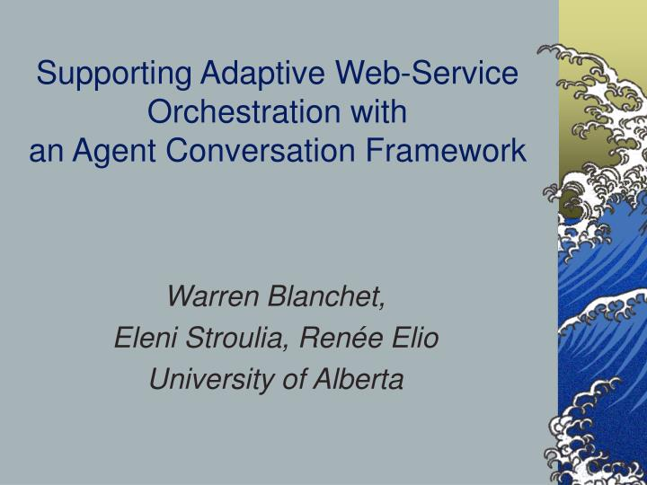 supporting adaptive web service orchestration with an agent conversation framework n.