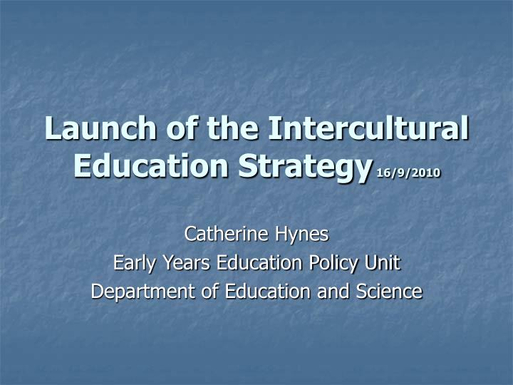 launch of the intercultural education strategy 16 9 2010 n.