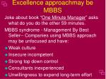 excellence approachmay be mbbs