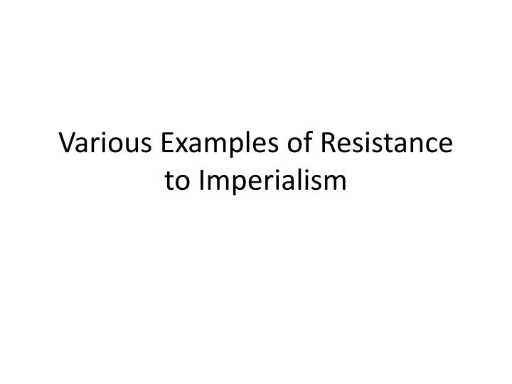various examples of resistance to imperialism n.