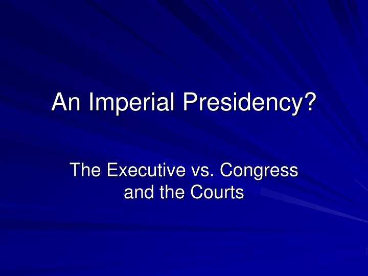 an imperial presidency n.