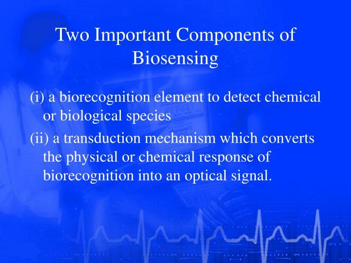 T wo i mportant c omponents of b iosensing