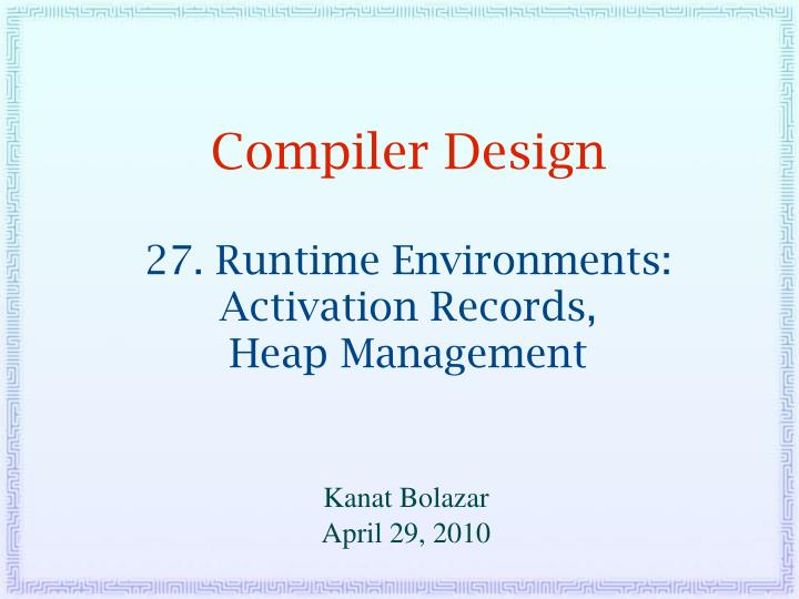 Ppt Compiler Design 27 Runtime Environments Activation Records Heap Management Powerpoint Presentation Id 1413087