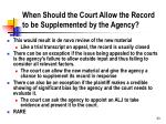 when should the court allow the record to be supplemented by the agency