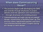 when does commissioning occur