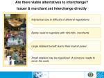 are there viable alternatives to interchange issuer merchant set interchange directly
