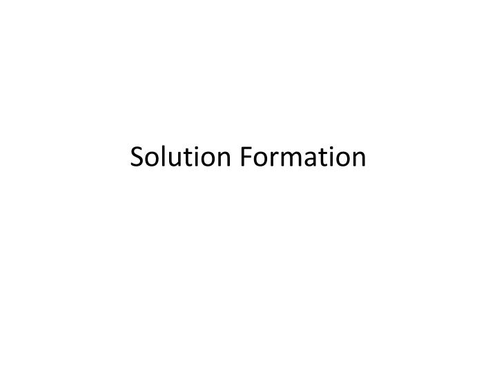 solution formation n.