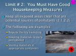 limit 2 you must have good housekeeping measures