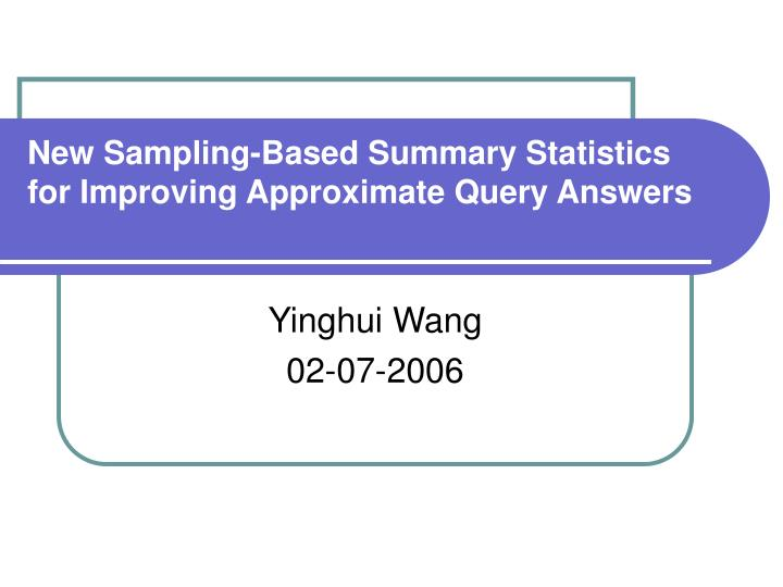 new sampling based summary statistics for improving approximate query answers n.
