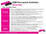 dsm pre launch activities december