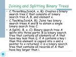 joining and splitting binary trees