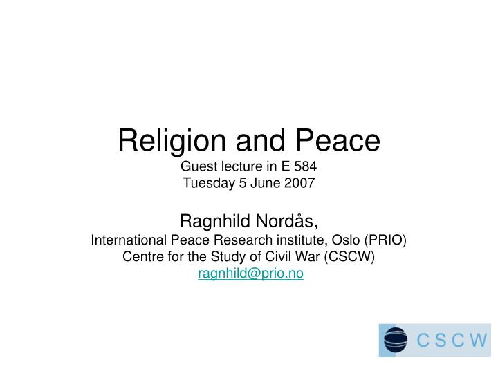 religion and peace guest lecture in e 584 tuesday 5 june 2007 n.