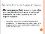 repeated exposure shapes attitudes