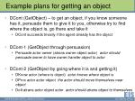 example plans for getting an object