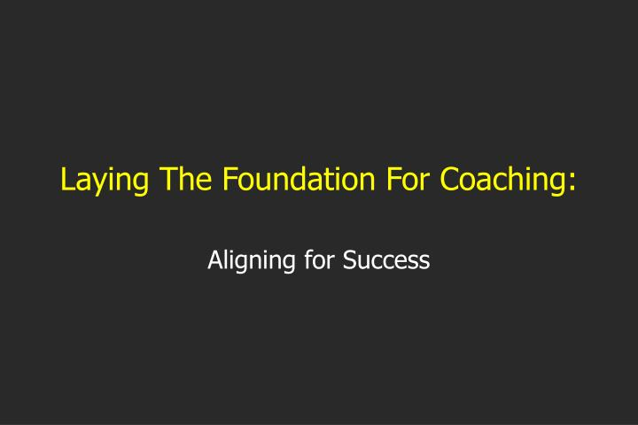 Laying The Foundation For Coaching: