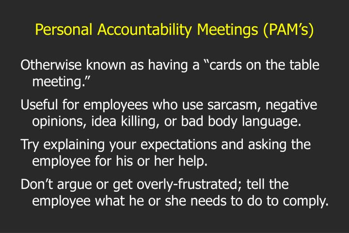 Personal Accountability Meetings (PAM's)