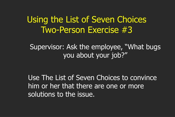 Using the List of Seven Choices