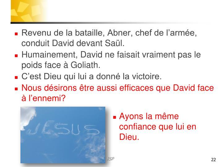 Revenu de la bataille, Abner, chef de l'armée, conduit David devant Saül.
