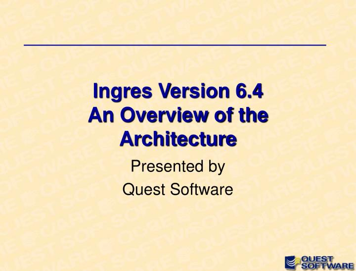 ingres version 6 4 an overview of the architecture n.