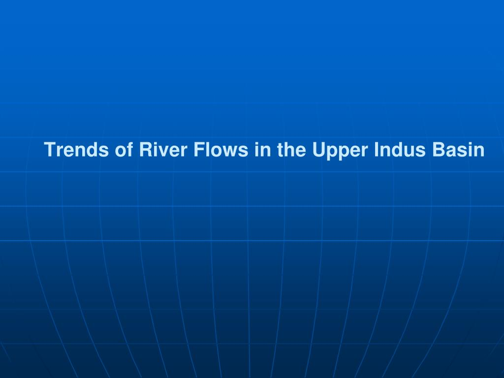Trends of River Flows in the Upper Indus Basin