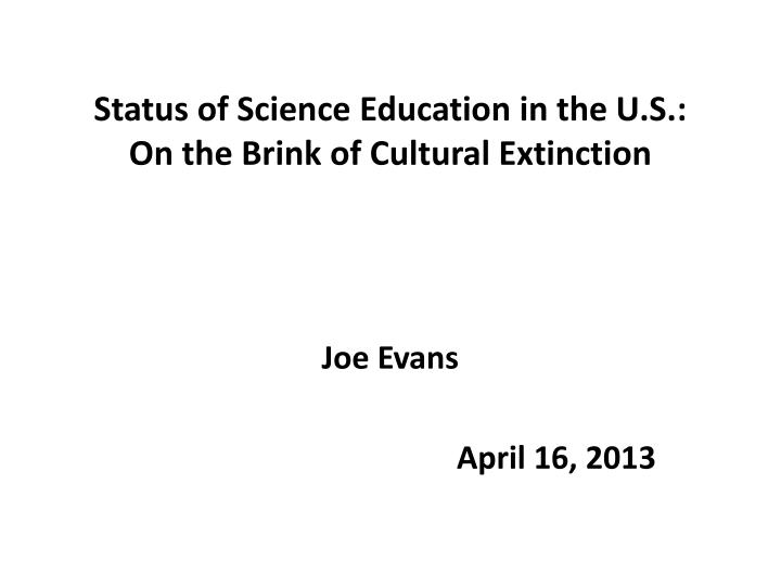 status of science education in the u s on the brink of cultural extinction n.