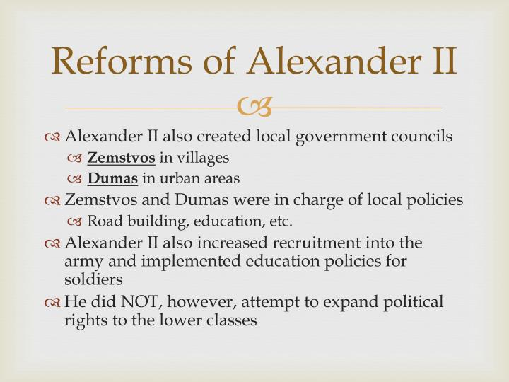 the domestic reforms of alexander ii essay Start studying chapter 10 history learn -on domestic front he applied the same ruthless methods he had used to alexander ii finally agreed to reforms.
