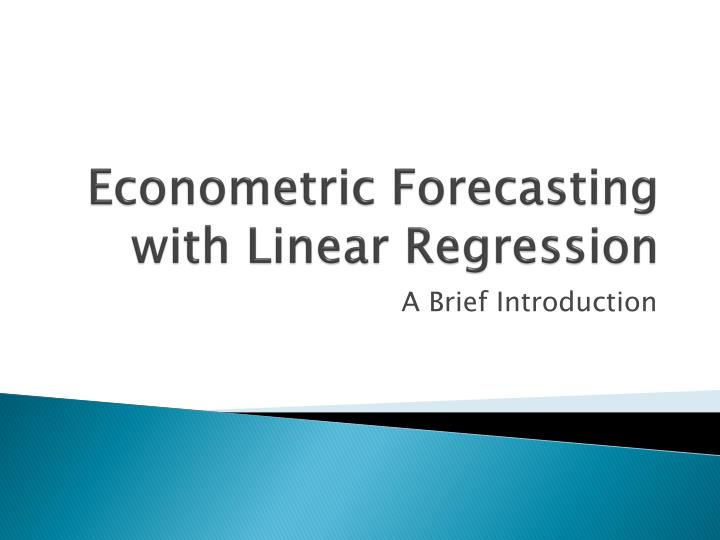 econometric forecasting with linear regression n.
