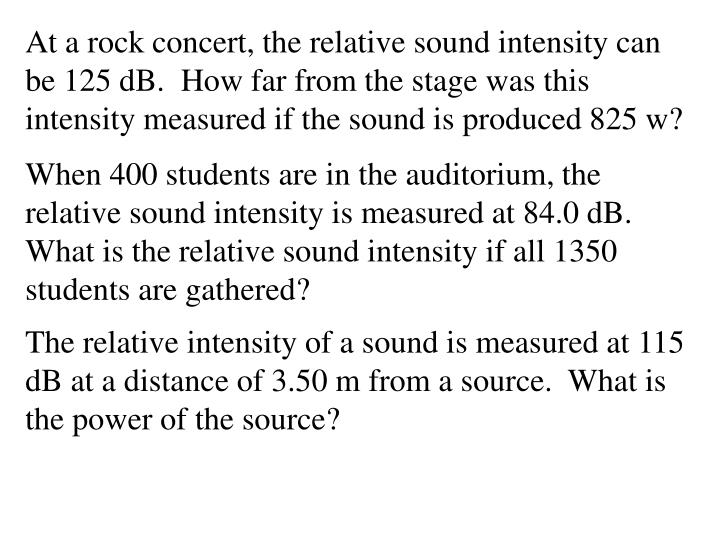 At a rock concert, the relative sound intensity can be 125 dB.  How far from the stage was this intensity measured if the sound is produced 825 w?