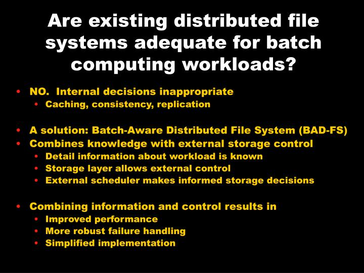 Are existing distributed file systems adequate for batch computing workloads?